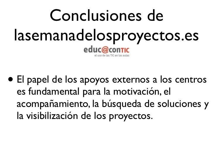 Conclusiones delasemanadelosproyectos.es• El Mundo Real y el Mundo Virtual se  pueden retroalimentar en beneficio del  desa...
