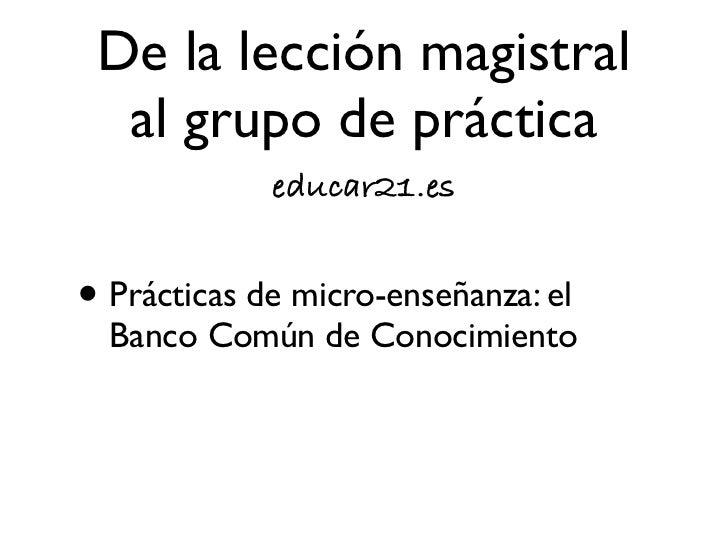 De la lección magistral  al grupo de práctica             educar21.es• Auto-evaluación y reflexión sobre la  práctica: diar...