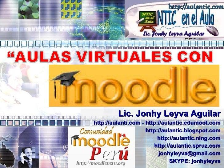 Lic. Jonhy Leyva Aguilar http://aulanti.com - http://aulantic.edumoot.com http://aulantic.blogspot.com http://aulantic.nin...