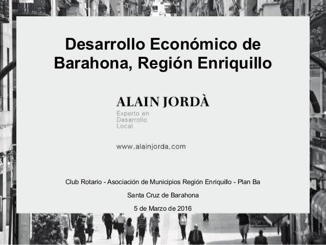 Desarrollo Económico de Barahona, Región Enriquillo Club Rotario - Asociación de Municipios Región Enriquillo - Plan Ba Sa...