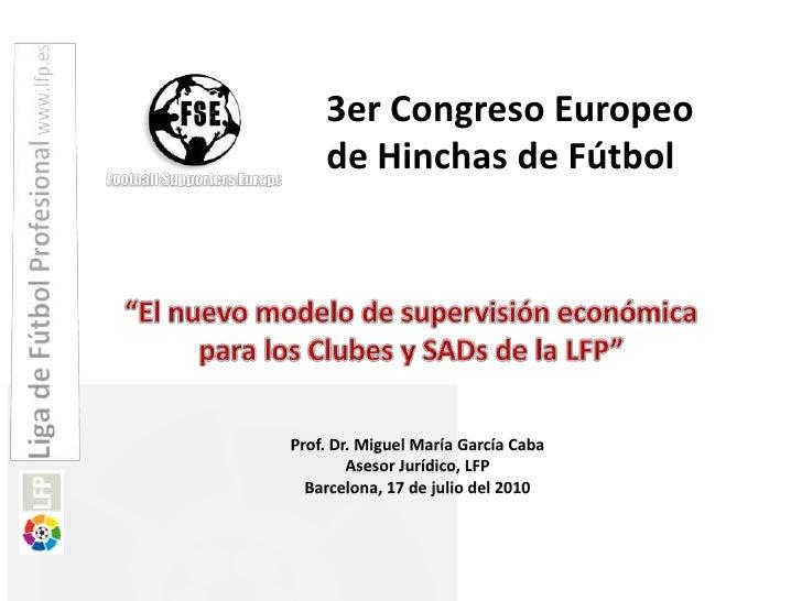 """3er Congreso Europeo de Hinchas de Fútbol <br />""""El nuevo modelo de supervisión económica para los Clubes y SADsde la LFP""""..."""
