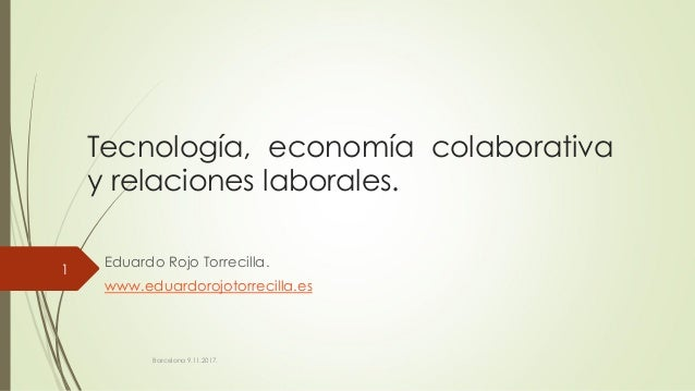Tecnología, economía colaborativa y relaciones laborales. Eduardo Rojo Torrecilla. www.eduardorojotorrecilla.es Barcelona ...