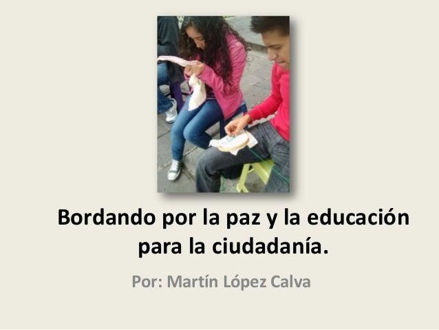 Bordando por la paz y la educación para la ciudadanía. Por: Martín López Calva