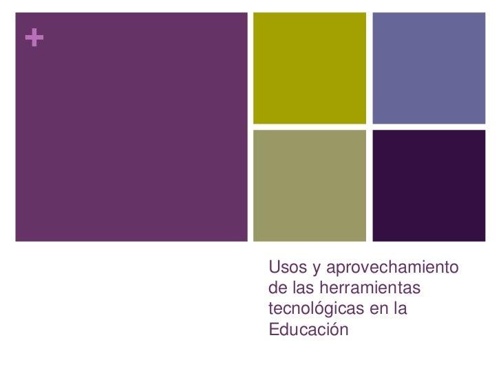 Usos y aprovechamiento de las herramientas tecnológicas en la Educacíon<br />