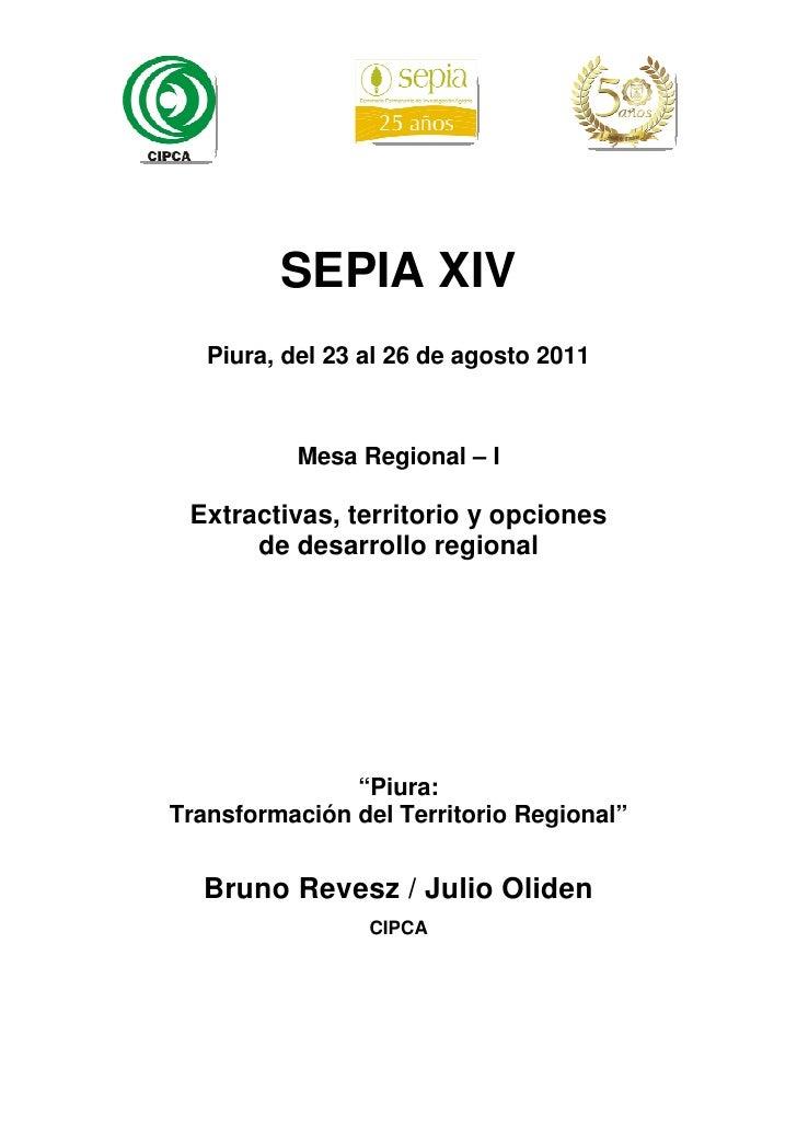 SEPIA XIV   Piura, del 23 al 26 de agosto 2011           Mesa Regional – I Extractivas, territorio y opciones      de desa...