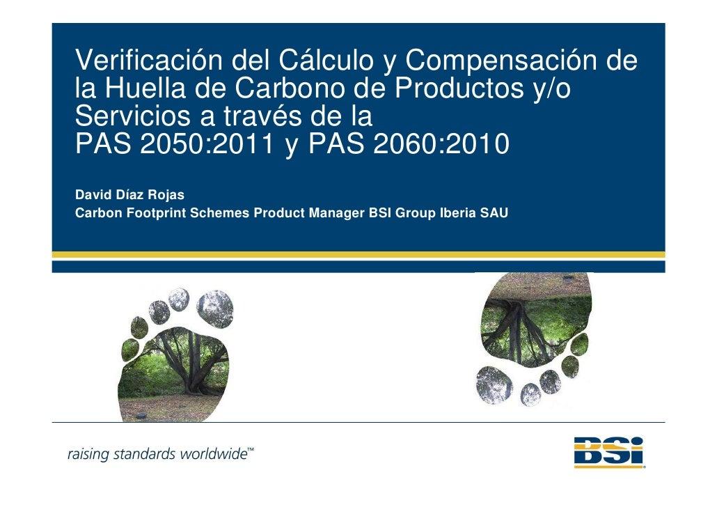Verificación del Cálculo y Compensación dela Huella de Carbono de Productos y/oServicios a través de laPAS 2050:2011 y PAS...
