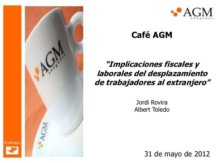 """Café AGM              """"Implicaciones fiscales y           laborales del desplazamiento           de trabajadores al extran..."""