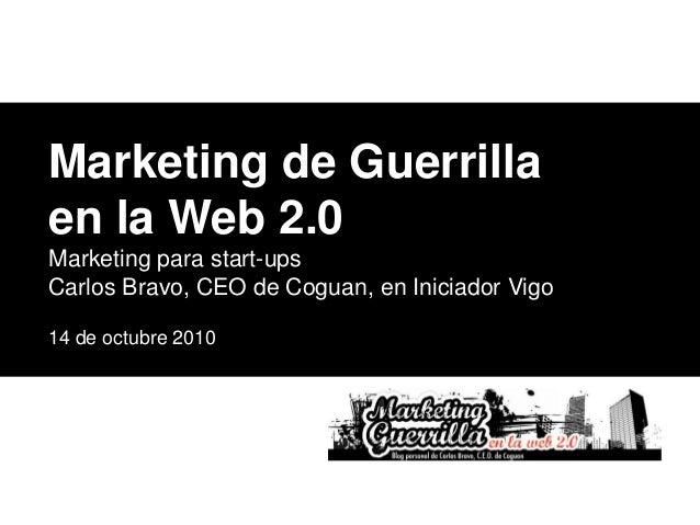 © Coguan 2010 Diapositiva 1 Marketing de Guerrilla en la Web 2.0 Marketing para start-ups Carlos Bravo, CEO de Coguan, en ...