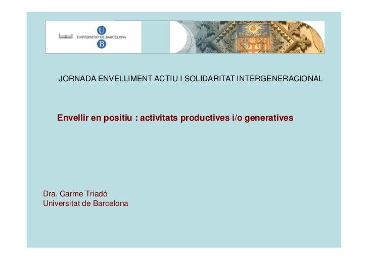 JORNADA ENVELLIMENT ACTIU I SOLIDARITAT INTERGENERACIONAL    Envellir en positiu : activitats productives i/o generativesD...