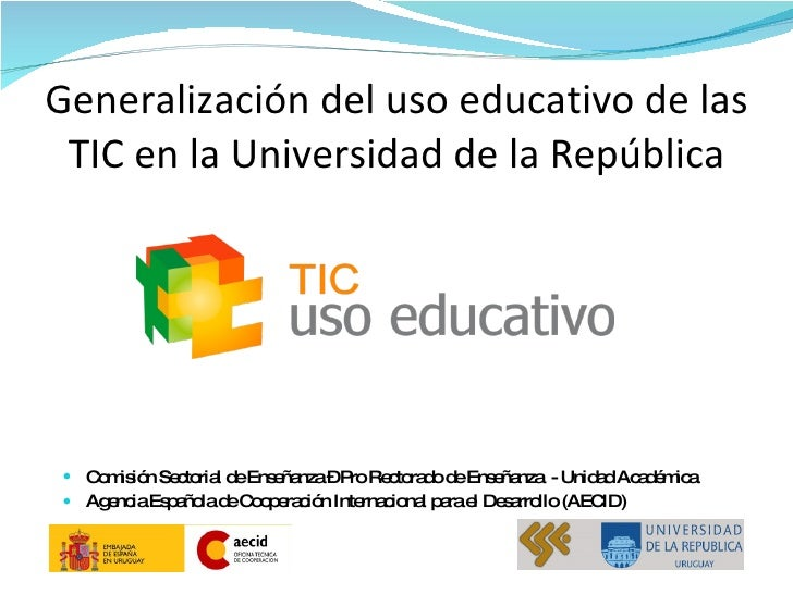 Generalización del uso educativo de las TIC en la Universidad de la República <ul><li>Comisión Sectorial de Enseñanza – Pr...