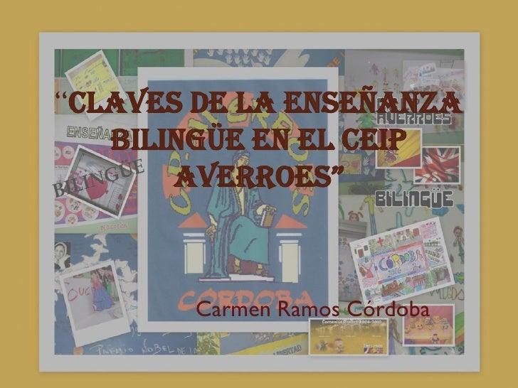 """""""CLAVES DE LA ENSEÑANZA   BILINGÜE EN EL CEIP       AVERROES""""       Carmen Ramos Córdoba"""