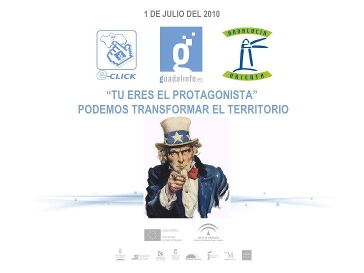 """1 DE JULIO DEL 2010 """" TU ERES EL PROTAGONISTA"""" PODEMOS TRANSFORMAR EL TERRITORIO"""