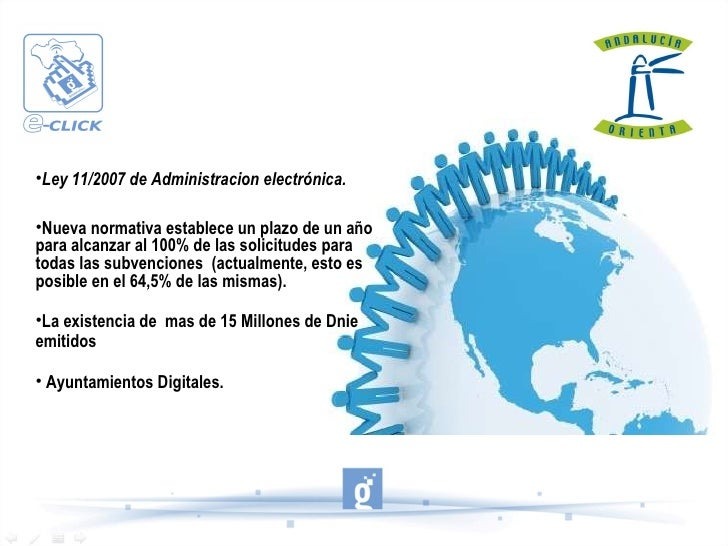 <ul><li>Ley 11/2007 de Administracion electrónica. </li></ul><ul><li>Nueva normativa establece un plazo de un año para alc...