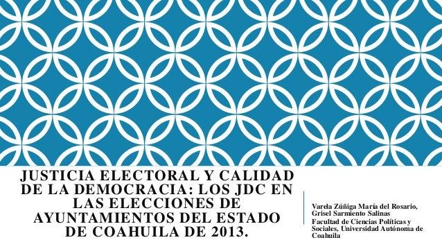 JUSTICIA ELECTORAL Y CALIDAD DE LA DEMOCRACIA: LOS JDC EN LAS ELECCIONES DE AYUNTAMIENTOS DEL ESTADO DE COAHUILA DE 2013. ...