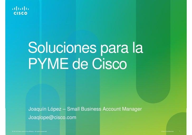 Soluciones para la                         PYME de Cisco                          Joaquín López – Small Business Account M...