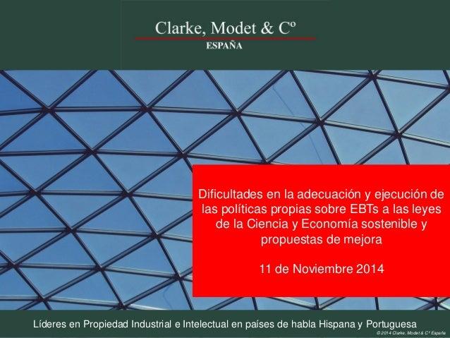 Líderes en Propiedad Industrial e Intelectual en países de habla Hispana y Portuguesa  © 2014 Clarke, Modet & Cº España  D...