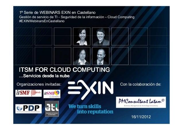 1ª Serie de WEBINARS EXIN en Castellano     Gestión de servicio de TI - Seguridad de la información – Cloud Computing     ...