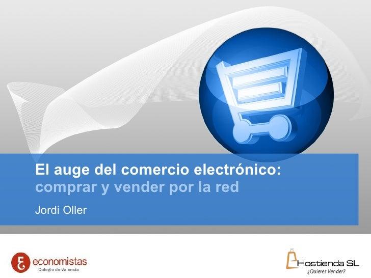 El auge del comercio electrónico: comprar y vender por la red Jordi Oller