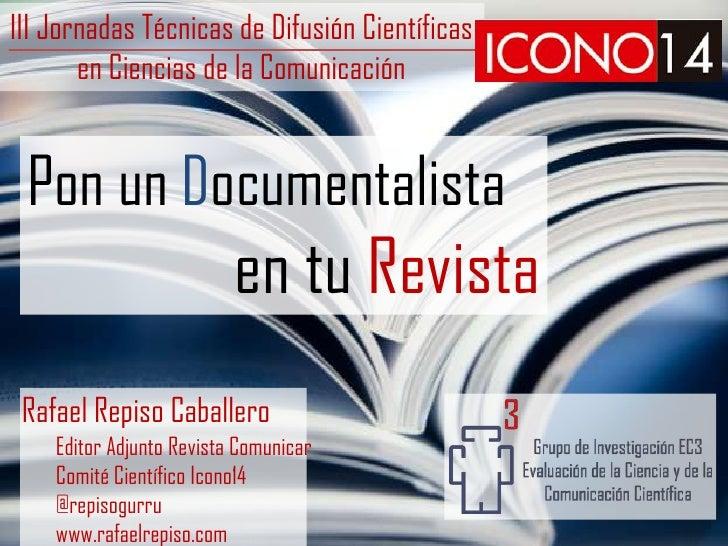 III Jornadas Técnicas de Difusión Científicas       en Ciencias de la Comunicación Pon un Documentalista                  ...