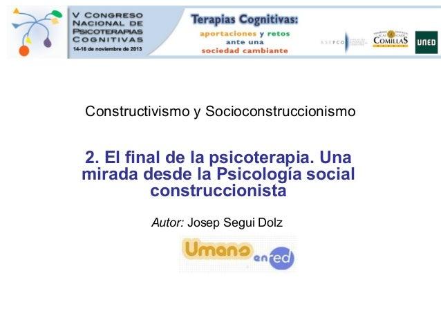 Constructivismo y Socioconstruccionismo  2. El final de la psicoterapia. Una mirada desde la Psicología social construccio...