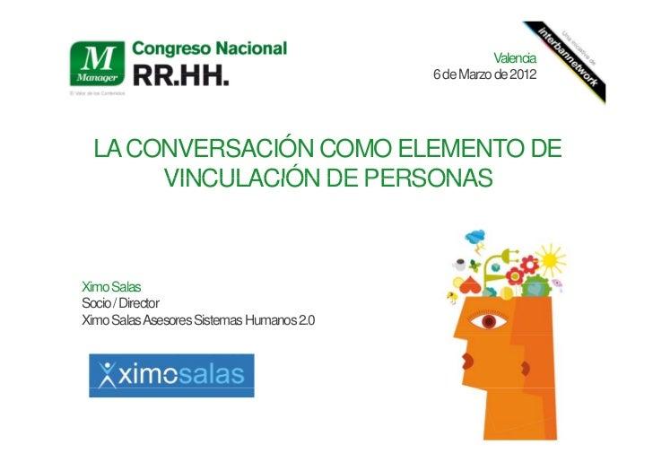 Valencia                                           6 de Marzo de 2012  LA CONVERSACIÓN COMO ELEMENTO DE       VINCULACIÓN ...