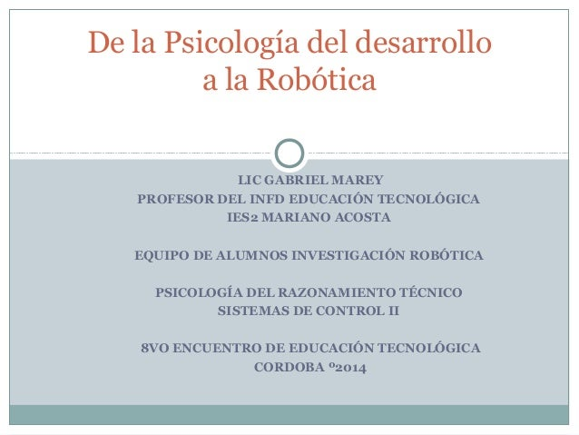LIC GABRIEL MAREY PROFESOR DEL INFD EDUCACIÓN TECNOLÓGICA IES2 MARIANO ACOSTA EQUIPO DE ALUMNOS INVESTIGACIÓN ROBÓTICA PSI...