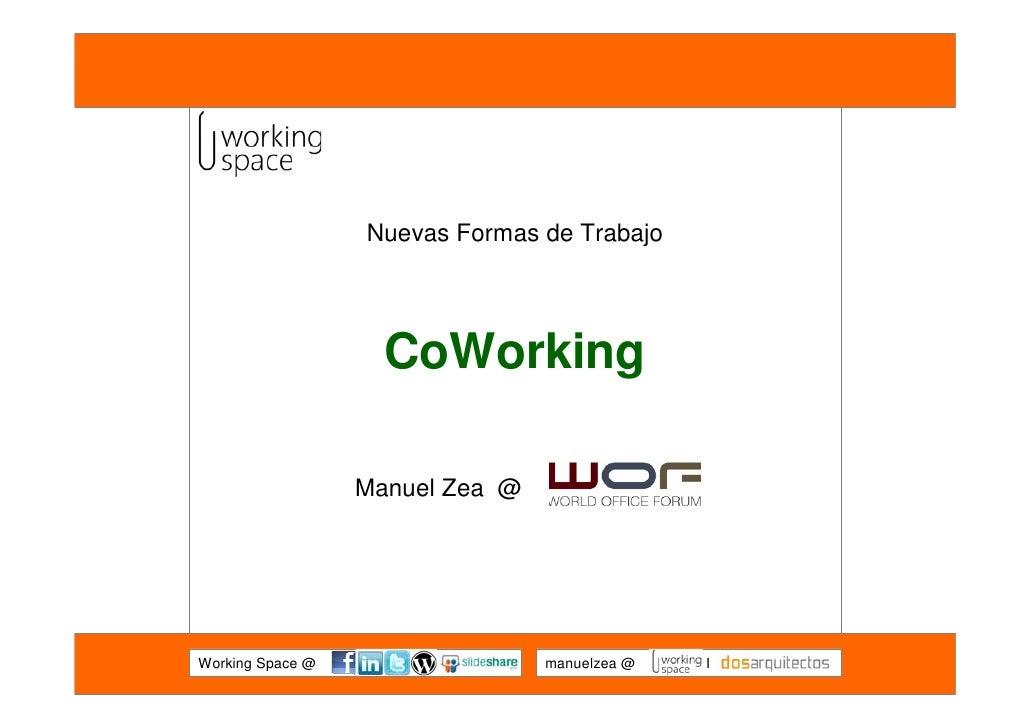 Nuevas Formas de Trabajo                         CoWorking                    Manuel Zea @     Working Space @            ...