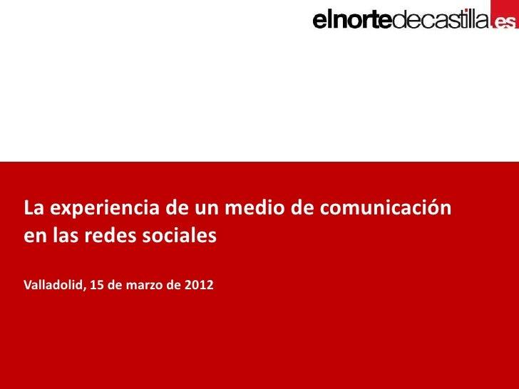 La experiencia de un medio de comunicaciónen las redes socialesValladolid, 15 de marzo de 2012