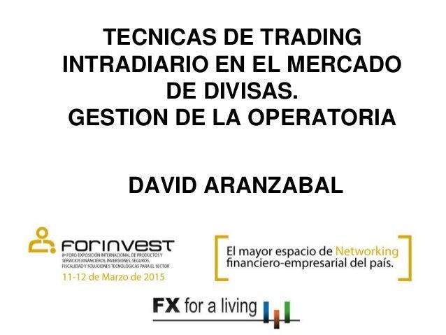 TECNICAS DE TRADING INTRADIARIO EN EL MERCADO DE DIVISAS. GESTION DE LA OPERATORIA DAVID ARANZABAL