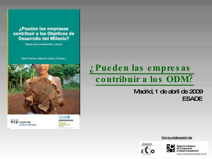 Madrid, 1 de abril de 2009 ESADE ¿Pueden las empresas  contribuir a los ODM? Con la colaboración de:
