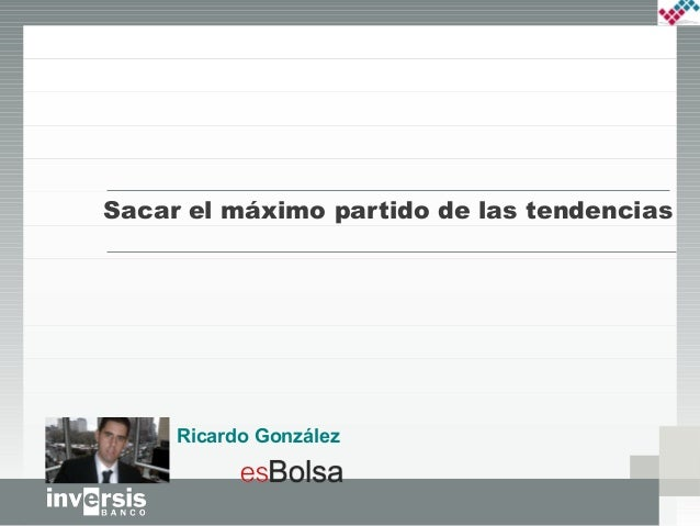 Sacar el máximo partido de las tendenciasRicardo González