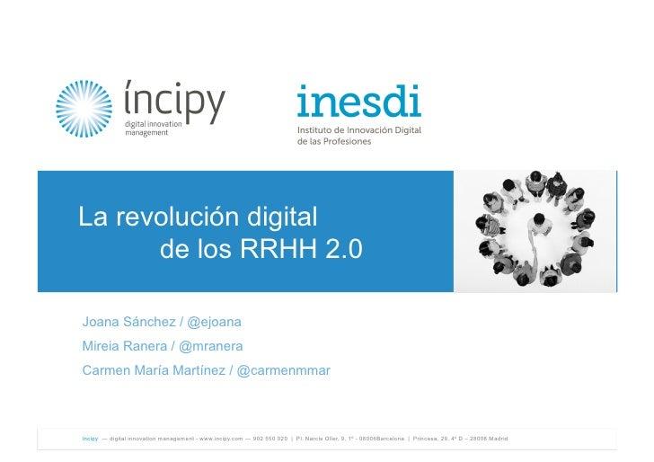 ! !La        revolución digital                de los RRHH 2.0  Joana Sánchez / @ejoana  Mireia Ranera / @mranera  Carmen ...