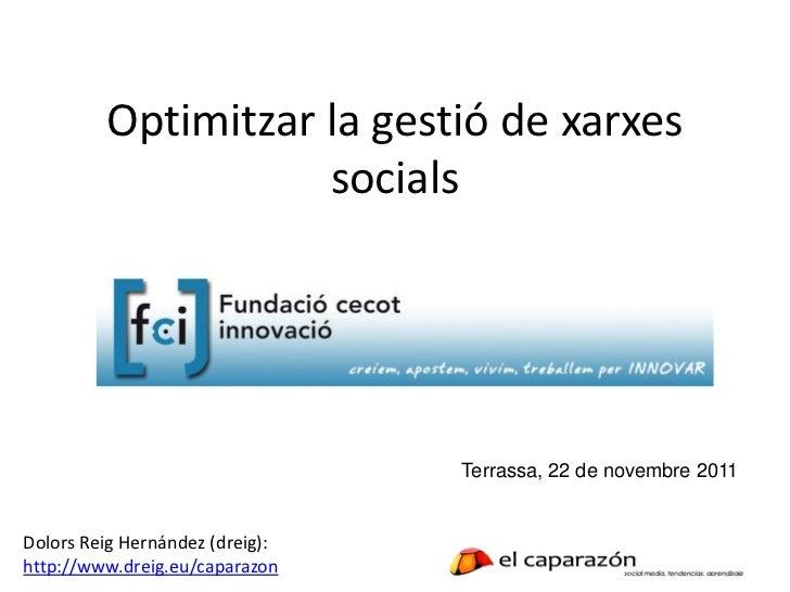 Optimitzar la gestió de xarxes                    socials                                 Terrassa, 22 de novembre 2011Dol...