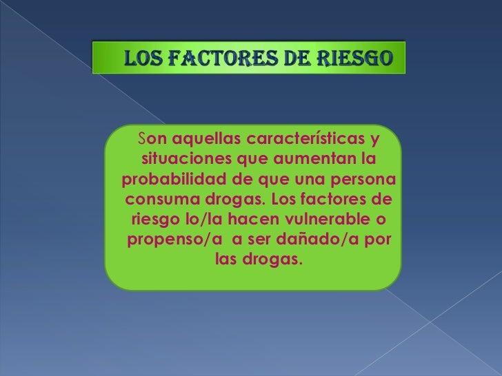 Los factores de riesgo<br />Son aquellas características y situaciones que aumentan la probabilidad de que una persona con...