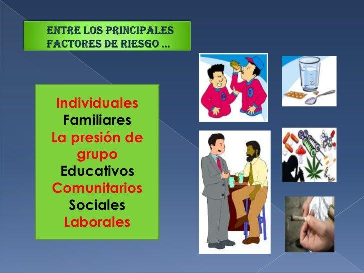 Entre los principales factores de riesgo …<br />Individuales<br />Familiares<br />La presión de grupo<br />Educativos<br /...