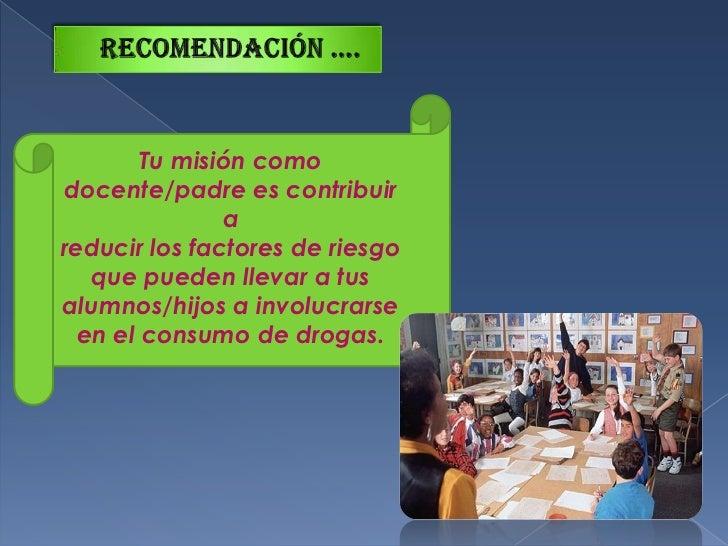 Recomendación ….<br />Tu misión como docente/padre es contribuir a<br />reducir los factores de riesgo que pueden llevar a...