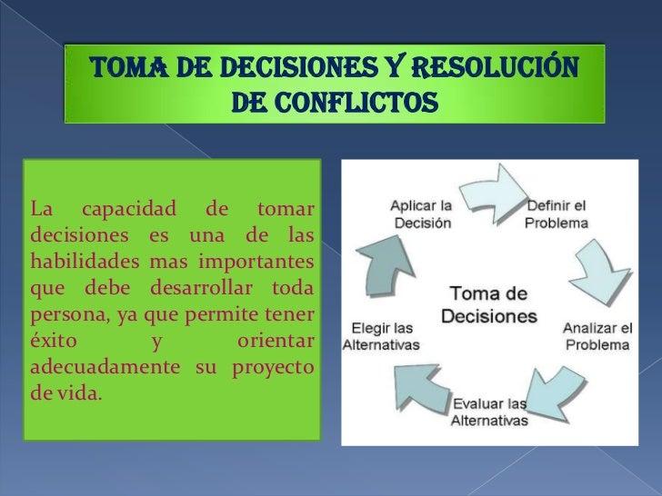 Toma de decisiones y resolución de conflictos<br />La capacidad de tomar decisiones es una de las habilidades mas importan...