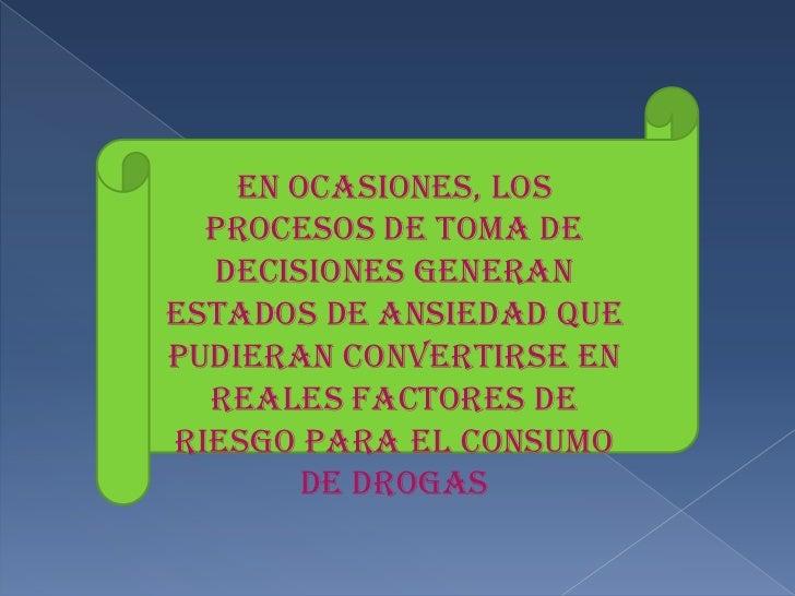 En ocasiones, los procesos de toma de decisiones generan estados de ansiedad que pudieran convertirse en reales factores d...