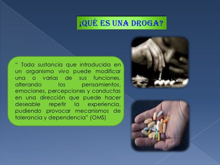 """¡qué es una droga?<br />"""" Toda sustancia que introducida en un organismo vivo puede modificar una o varias de sus funcione..."""