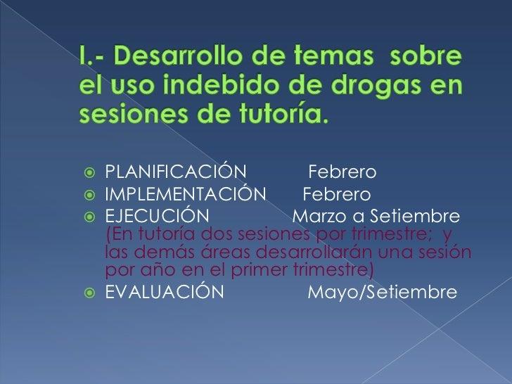 I.- Desarrollo de temas  sobre  el uso indebido de drogas en sesiones de tutoría.<br /><ul><li>PLANIFICACIÓN            Fe...