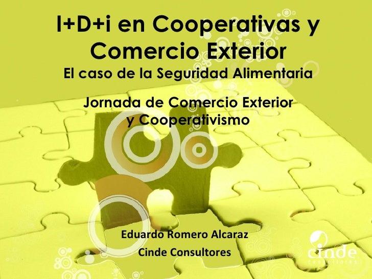 I+D+i en Cooperativas y   Comercio ExteriorEl caso de la Seguridad Alimentaria  Jornada de Comercio Exterior       y Coope...