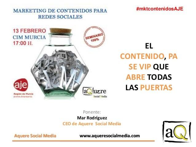 #mktcontenidosAJE  EL CONTENIDO, PA SE VIP QUE ABRE TODAS LAS PUERTAS Ponente: Mar Rodríguez CEO de Aquere Social Media Aq...