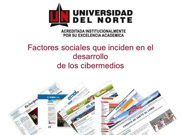 Factores sociales que inciden en el desarrollo de los cibermedios