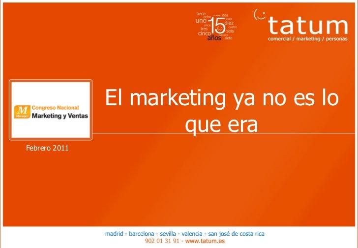 El marketing ya no es lo                              que era       Febrero 2011Febrero 2011                              ...
