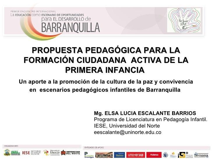 Mg. ELSA LUCIA ESCALANTE BARRIOS Programa de Licenciatura en Pedagogía Infantil.  IESE, Universidad del Norte eescalante@u...
