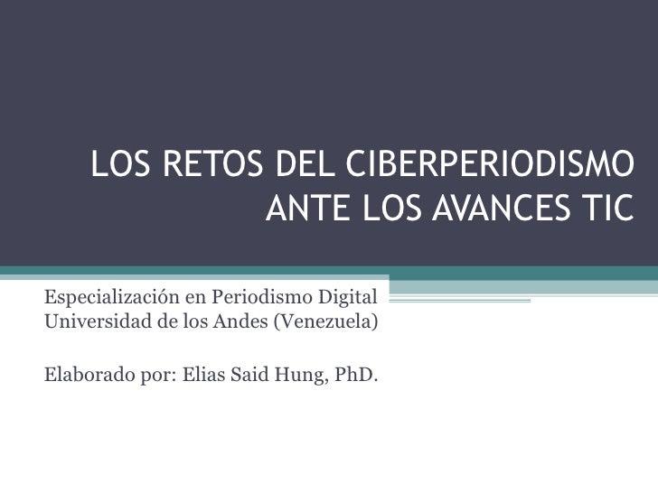 LOS RETOS DEL CIBERPERIODISMO ANTE LOS AVANCES TIC Especialización en Periodismo Digital Universidad de los Andes (Venezue...