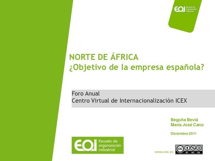 NORTE DE ÁFRICA¿Objetivo de la empresa española?Foro AnualCentro Virtual de Internacionalización ICEX                     ...