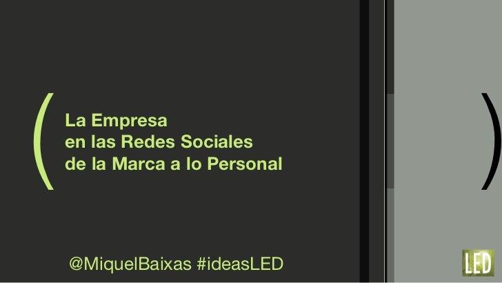(   La Empresa    en las Redes Sociales    de la Marca a lo Personal   )    @MiquelBaixas #ideasLED