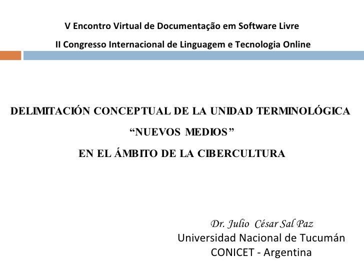 """DELIMITACIÓN CONCEPTUAL DE LA UNIDAD TERMINOLÓGICA  """" NUEVOS MEDIOS"""" EN EL ÁMBITO DE LA CIBERCULTURA Dr. Julio  César Sal ..."""