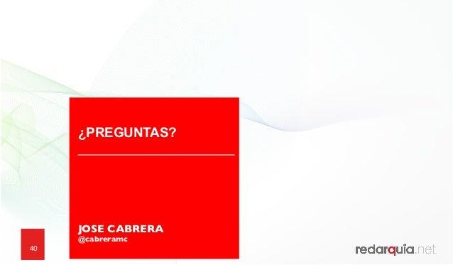 40 ¿PREGUNTAS? JOSE CABRERA @cabreramc
